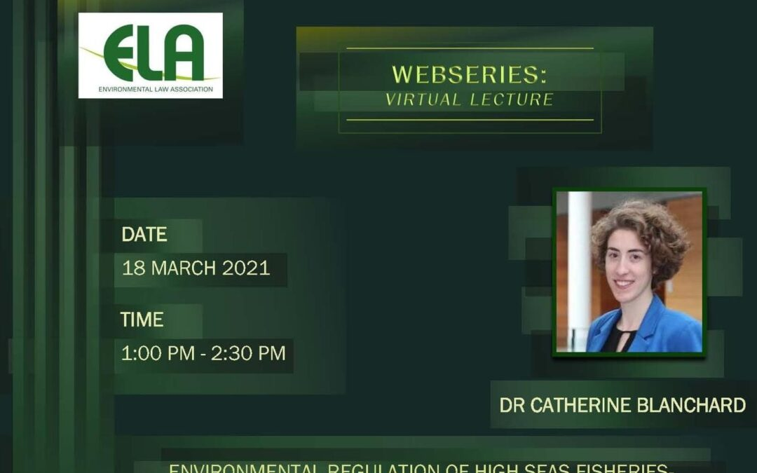 ELA Virtual Lecture by Dr Catherine Blanchard: Environmental Regulation of High Seas Fisheries – A Role for an Ocean Governance Approach