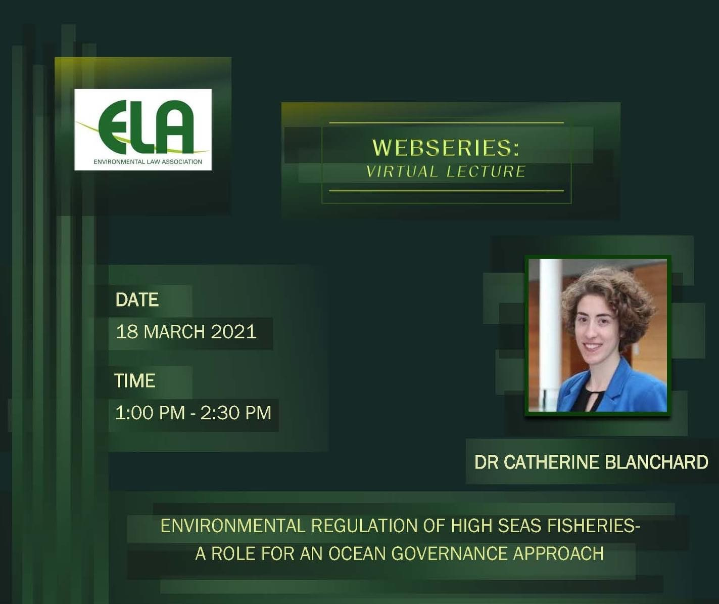 ELA Virtual Lecture by Dr Catherine Blanchard: Environmental Regulation of High Seas Fisheries - A Role for an Ocean Governance Approach